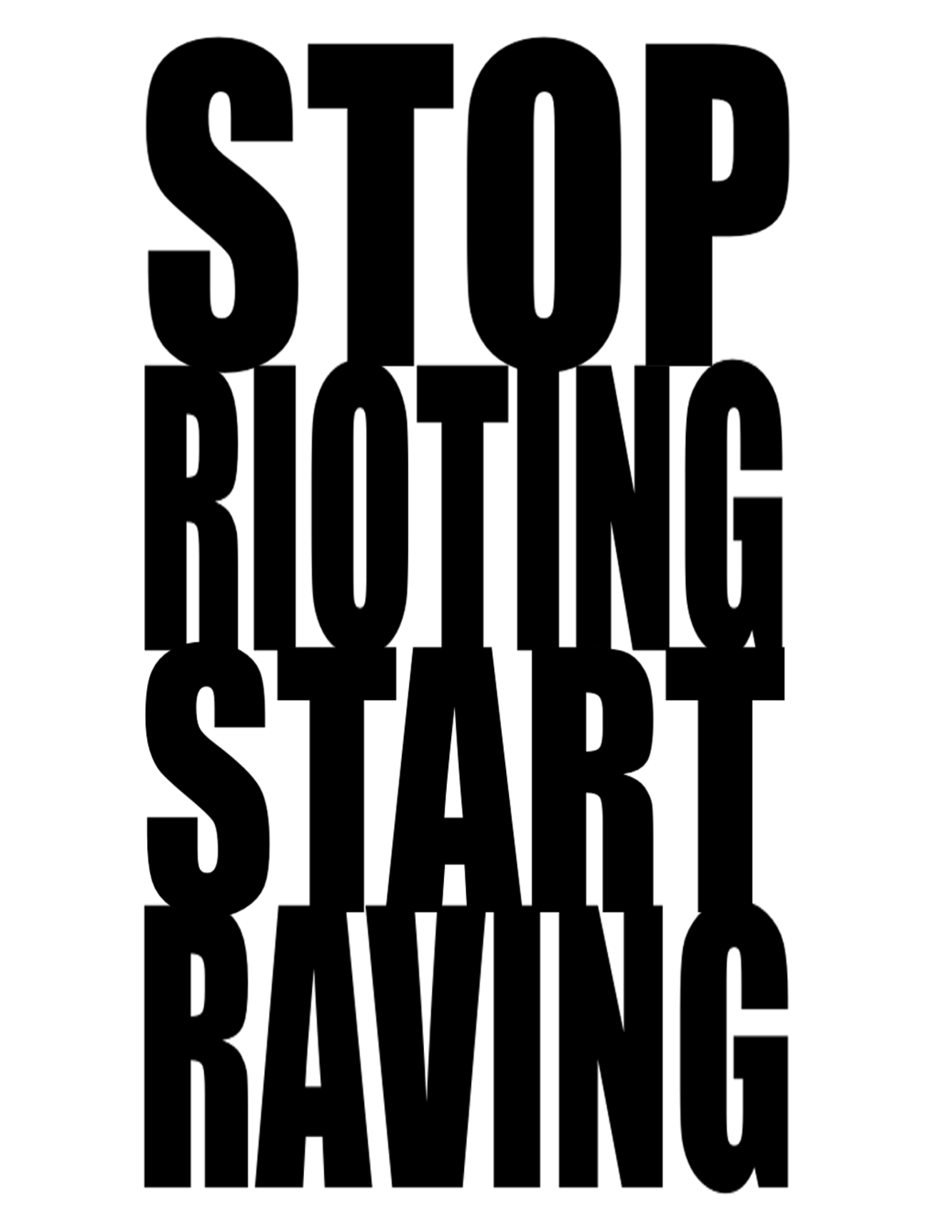Stop Rioting Start Raving