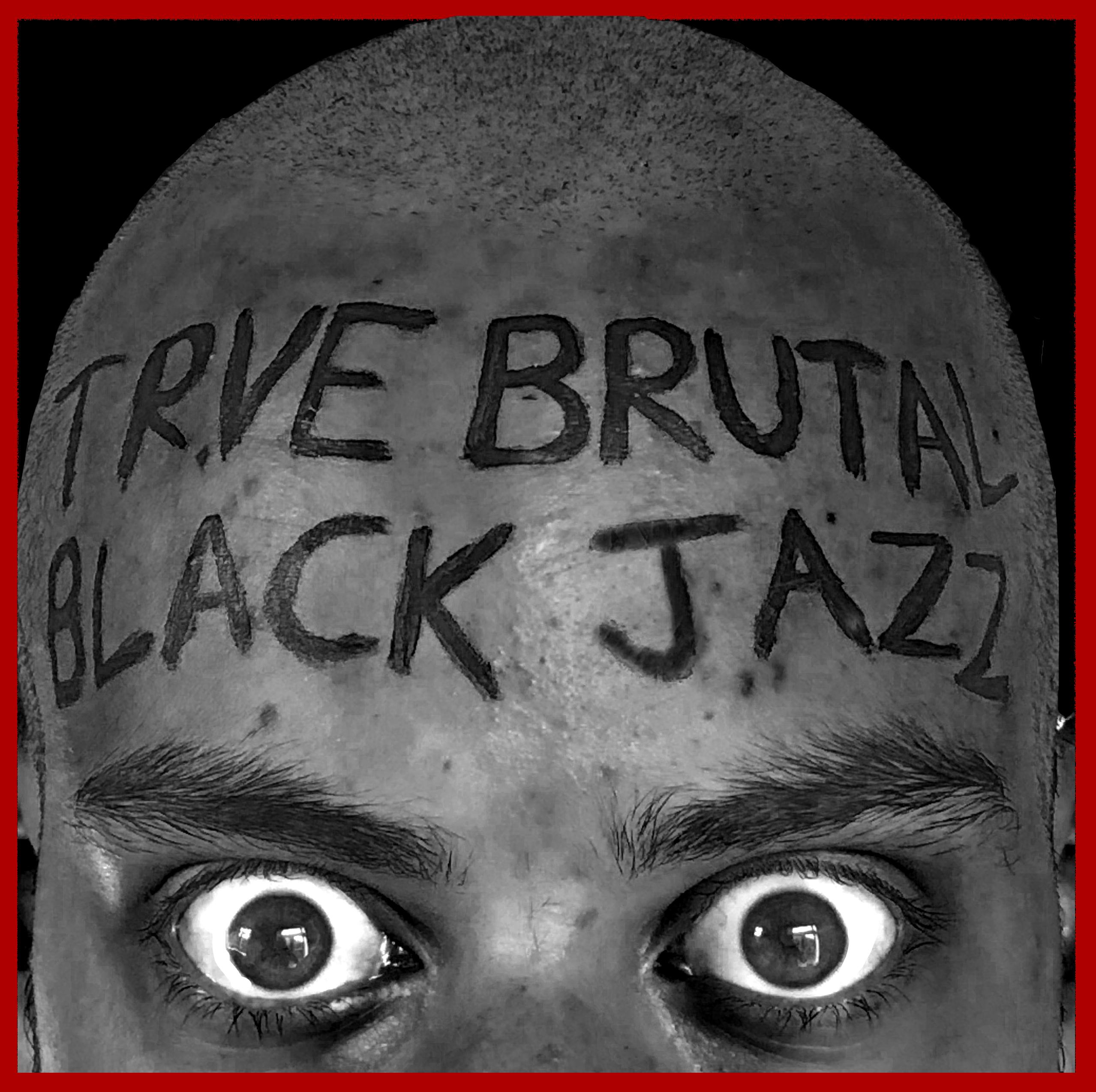 Trve Brutal Black Jazz