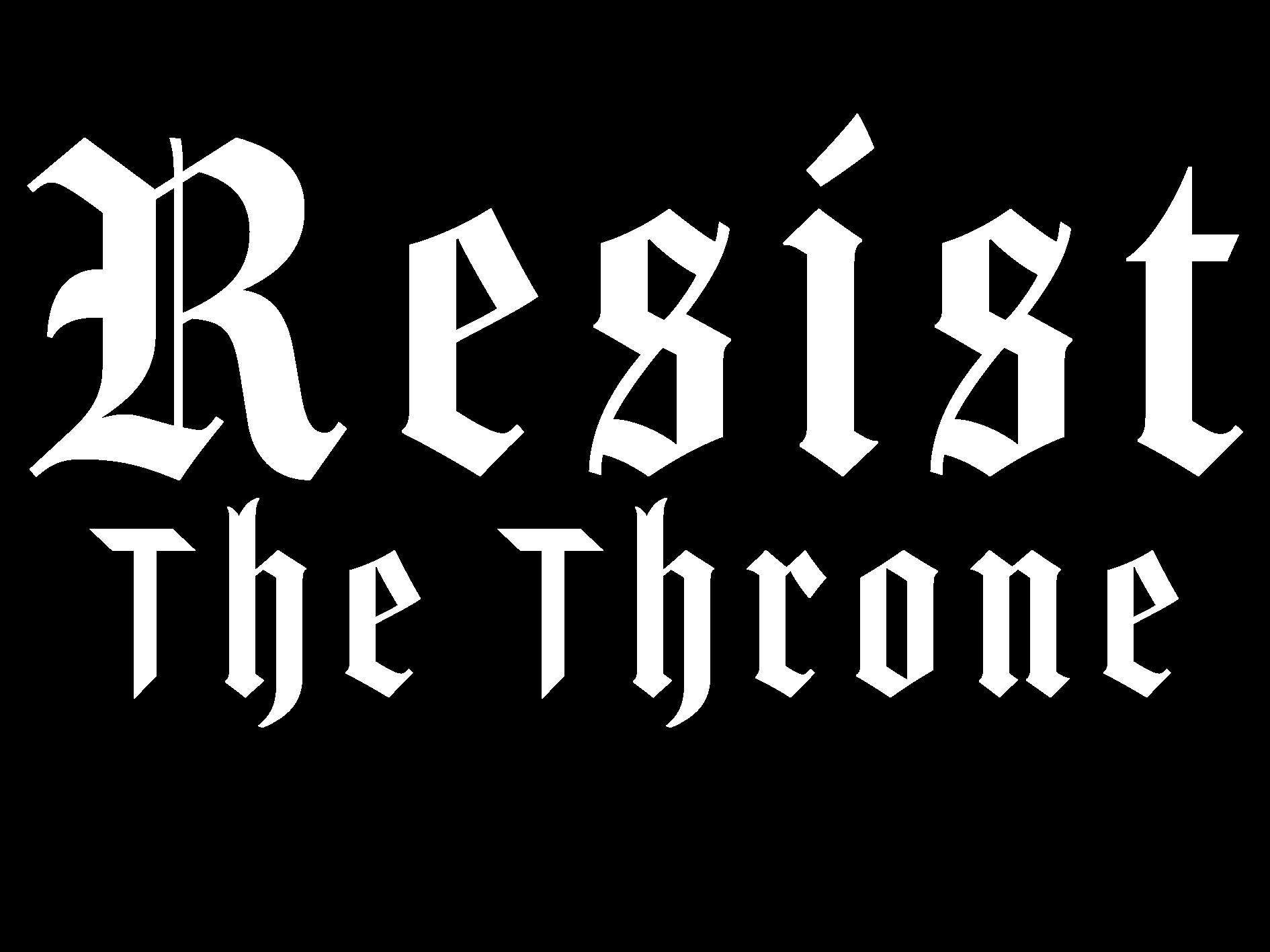 Resist the Throne