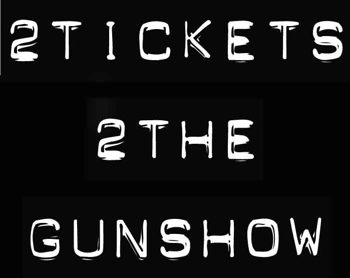 2 Tickets 2 The Gunshow